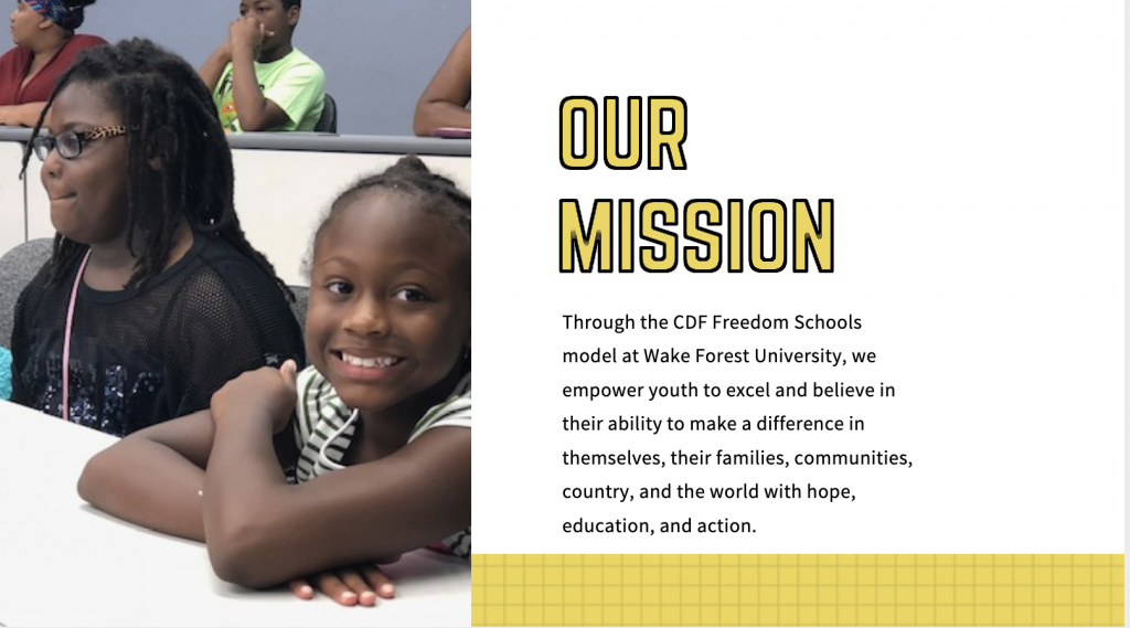 Our Mission: Through the CDF Freedom Schools model at Wake Forest University, we empower youth to excel and believe in their ability to make a difference in themselves, their families, communities, country and the world with hope, education and action.